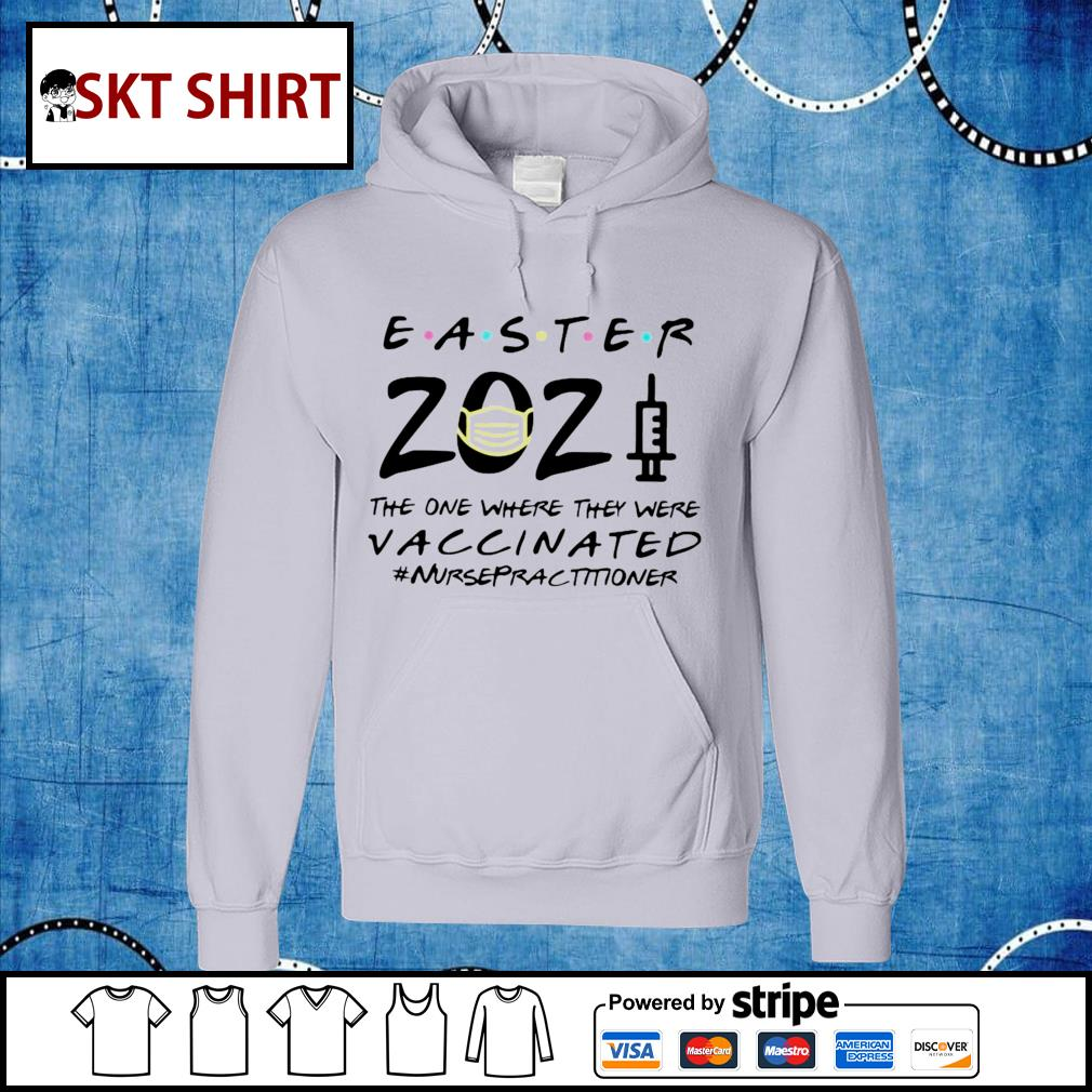 Easter 2021 mask the one where they were vaccinated #Nursepractitioner hoodie