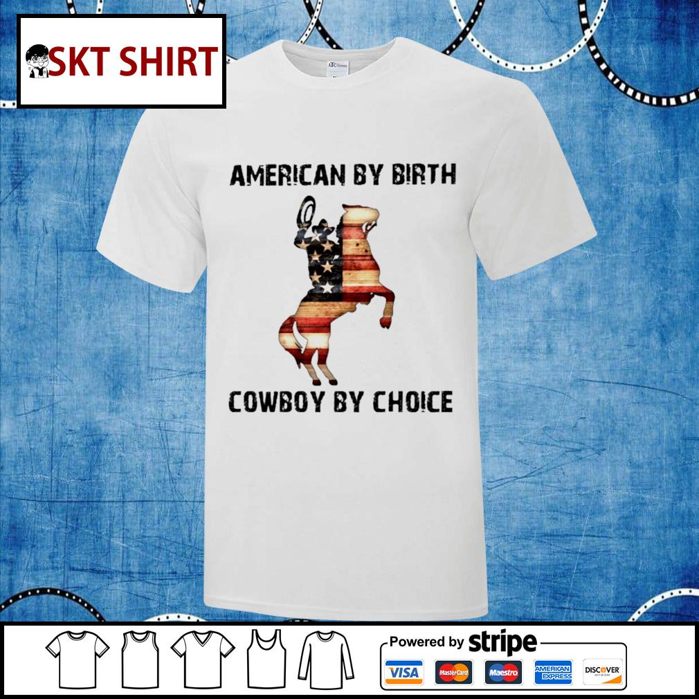 American by birth cowboy by choice shirt