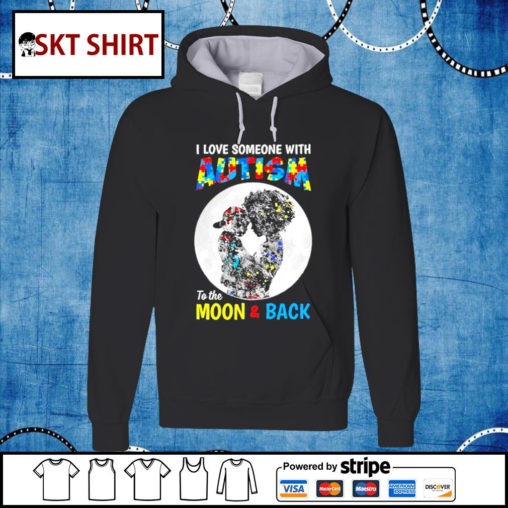 I love someone with Autism to the moon and back hoodie