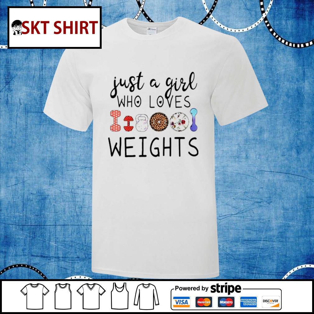 Just a girl who loves weights shirt