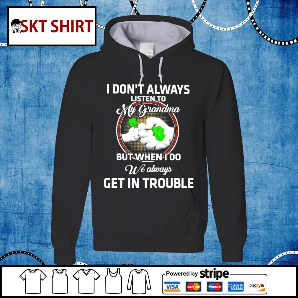 St.Patrick's Day I don't always listen to my grandma but when I do we always hoodie