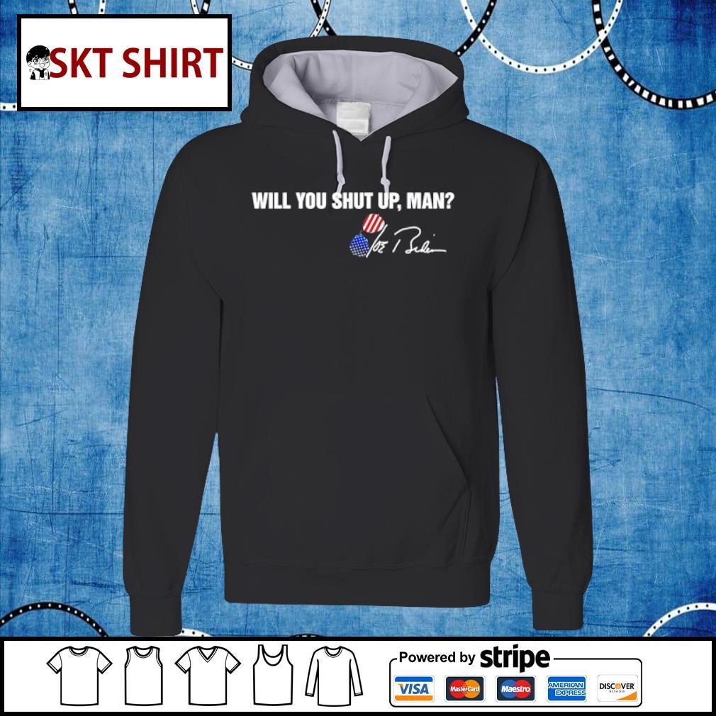 Will you shut up man Joe Biden signature s hoodie